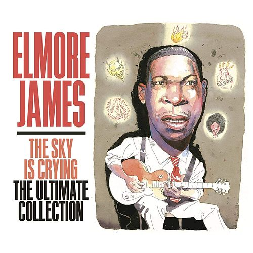The Sky Is Crying: The Ultimate Collection de Elmore James