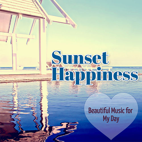 Sunset Happiness: Beautiful Music for My Day by Various Artists