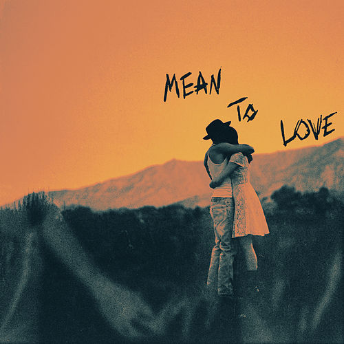 Mean To Love by Harry Hudson