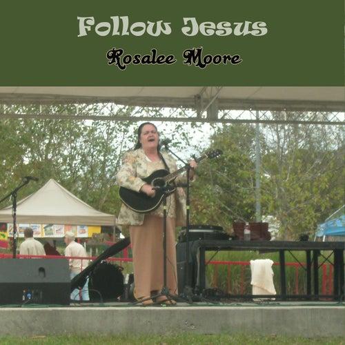 Follow Jesus by Rosalee Moore