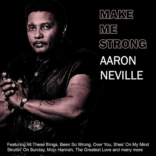 Make Me Strong by Aaron Neville