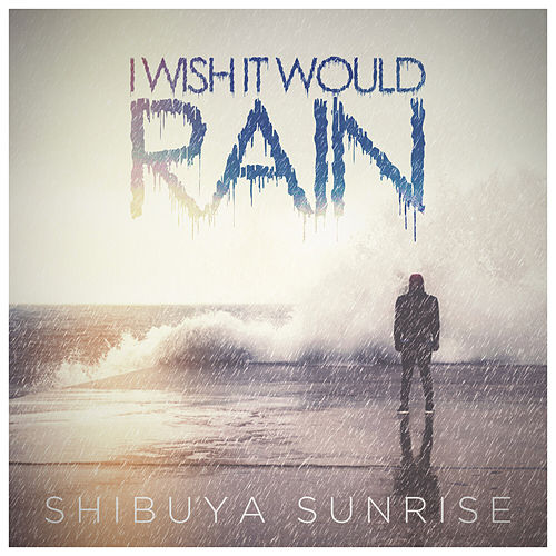 I Wish It Would Rain de Shibuya Sunrise
