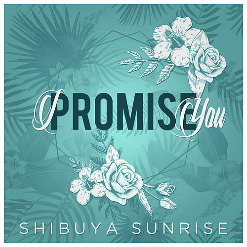 I Promise You de Shibuya Sunrise