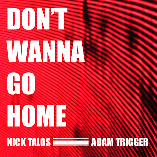 Don't Wanna Go Home de Nick Talos
