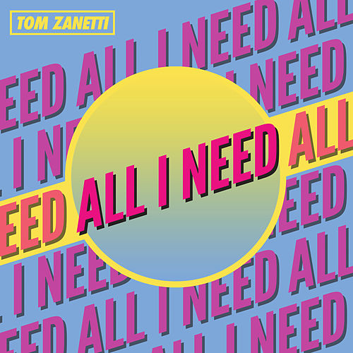 All I Need von Tom Zanetti