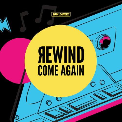 Rewind Come Again von Tom Zanetti