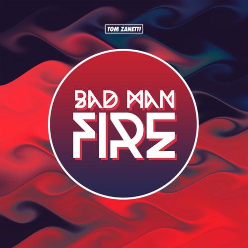 Bad Man Fire von Tom Zanetti