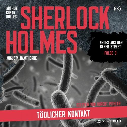 Sherlock Holmes: Tödlicher Kontakt (Neues aus der Baker Street 3) von Sherlock Holmes
