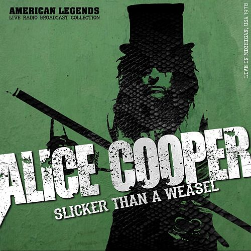 Alice Cooper - Slicker Than A Weasel by Alice Cooper