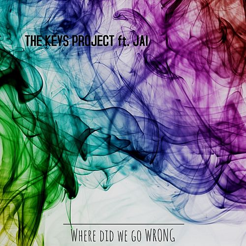 Where Did We Go Wrong (feat. Jai) by The Keys Project