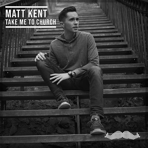 Take Me To Church by Matt Kent