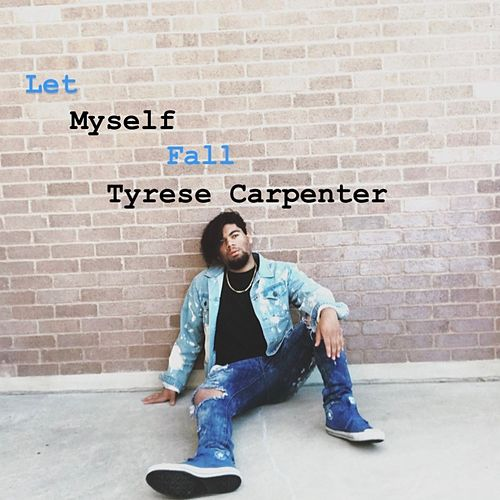 Let myself fall by Tyrese Carpenter