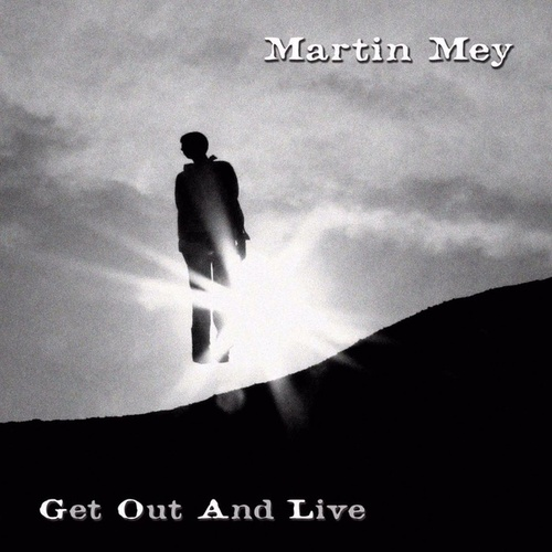 Get Out and Live by Martin Mey