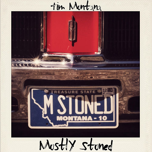 Mostly Stoned by Tim Montana