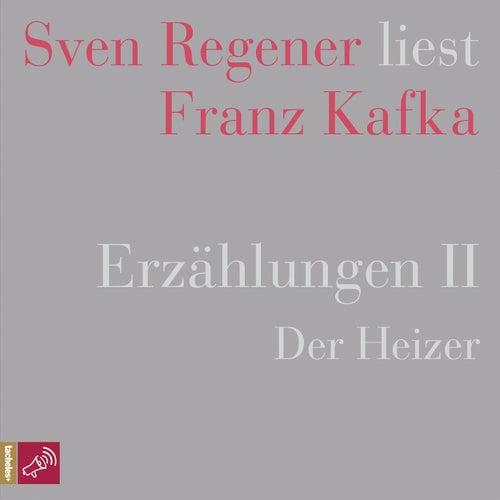 Erzählungen 2 - Der Heizer - Sven Regener liest Franz Kafka von Franz Kafka