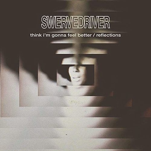Think I'm Gonna Feel Better / Reflections by Swervedriver