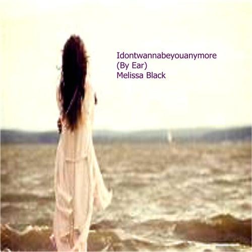 Idontwannabeyouanymore (By Ear) von Melissa Black