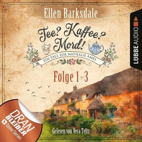 Nathalie Ames ermittelt - Tee? Kaffee? Mord!, Sammelband 1: Folge 1-3 (Ungekürzt) von Ellen Barksdale