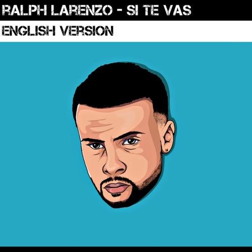 Si Te Vas (English Version) de Ralph Larenzo