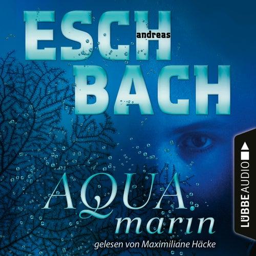 Aquamarin - Teil 1 (Ungekürzt) von Andreas Eschbach