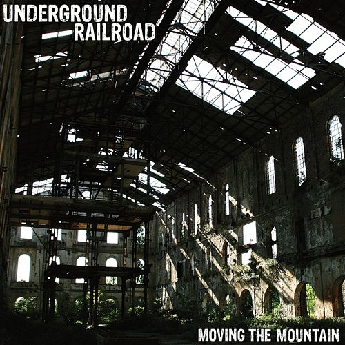 Moving the Mountain by The Underground Railroad