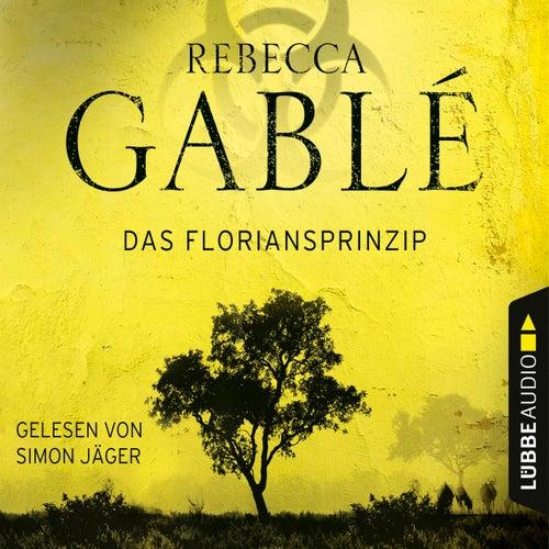 Das Floriansprinzip (Gekürzt) von Rebecca Gablé