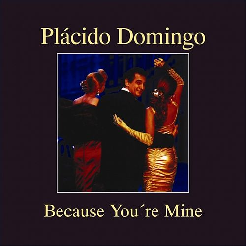 Because You're Mine by Placido Domingo