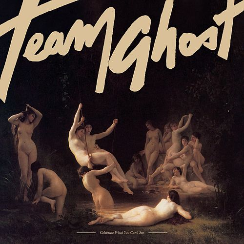 Celebrate What You Can't See EP by Team Ghost
