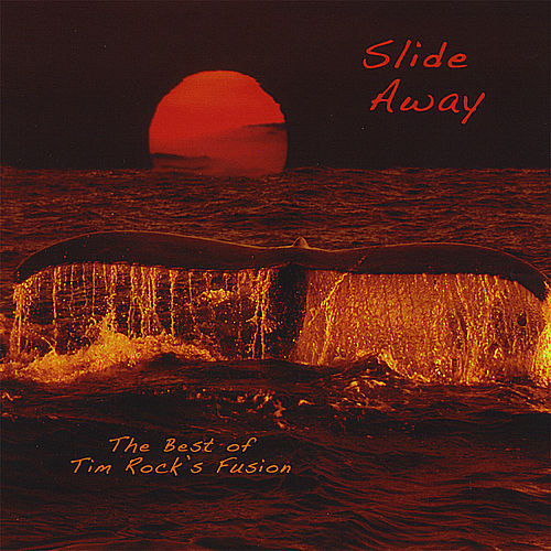 Slide Away - the Best of Tim Rock's Fusion by Tim Rock