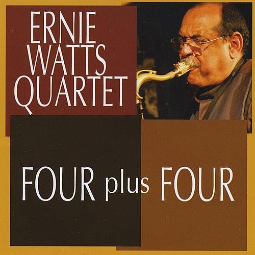 FOUR plus FOUR by Ernie Watts
