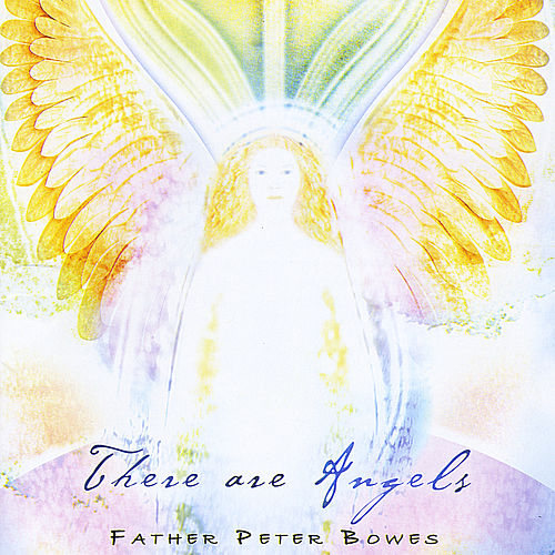 There Are Angels by Father Peter Bowes
