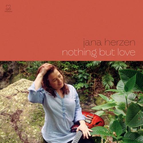Nothing But Love de Jana Herzen