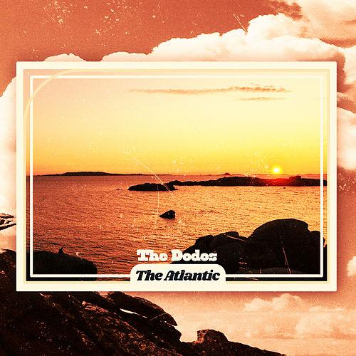 The Atlantic von The Dodos