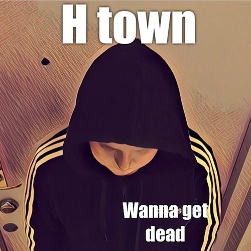 Wanna Get Dead by H-Town