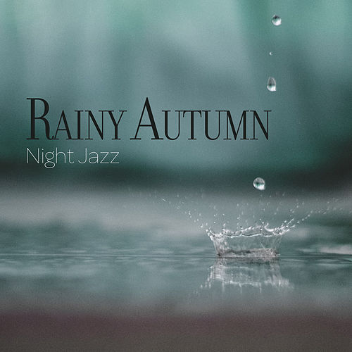 Rainy Autumn Night Jazz: Easy Listening, Soft Sounds of Piano, Sax & Many More, Relaxation Sessions by Music for Quiet Moments