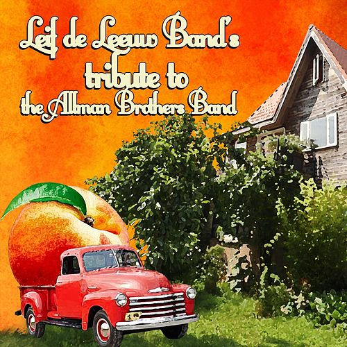 Leif De Leeuw Band's Tribute to The Allman Brothers Band by Leif De Leeuw Band