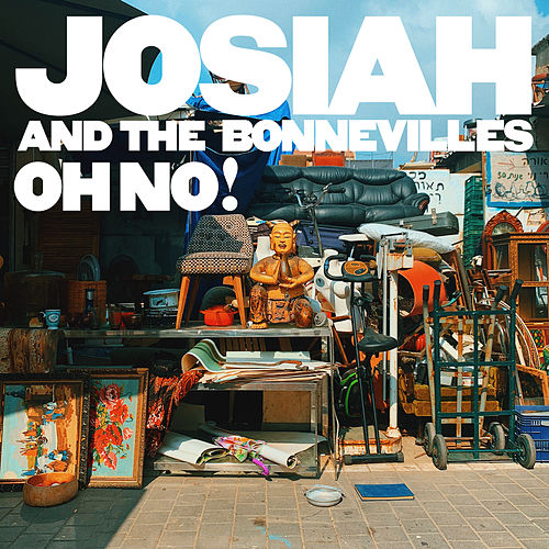 Oh No! by Josiah and the Bonnevilles