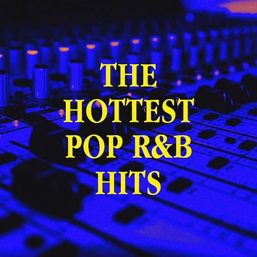 The Hottest Pop R&b Hits by Top 40 Hits, Ultimate Pop Hits, The Party Hits All Stars
