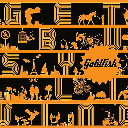 Get busy living by Goldfish