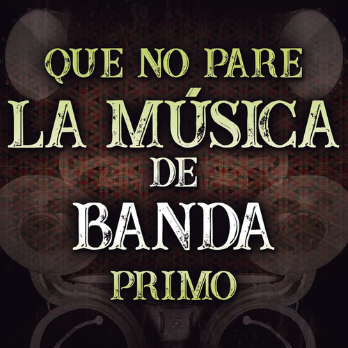 Que No Pare La Música De Banda Primo by Various Artists