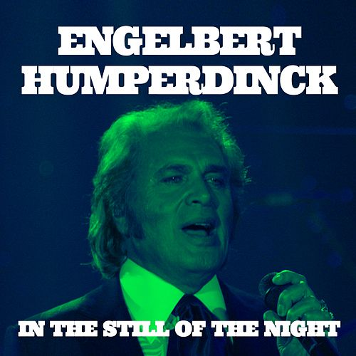 Engelbert Humperdinck. In the Still of the Night by Engelbert Humperdinck