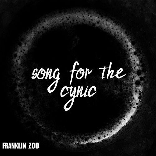 Song for the Cynic by Franklin Zoo