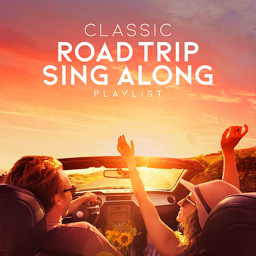 Classic Road Trip Sing Along Playlist by Various Artists