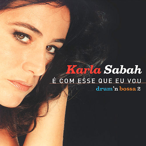 É Com Esse Que Eu Vou (Drum'n Bossa 2) de Karla Sabah