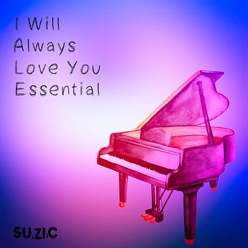 I Will Always Love You Essential by Suzic