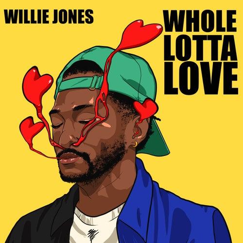Whole Lotta Love by Willie Jones