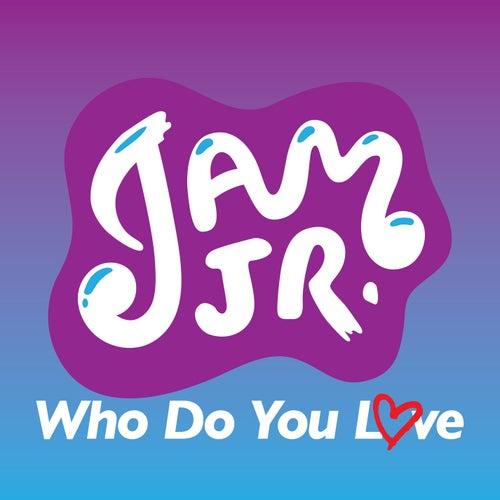 Who Do You Love de Jam Jr.