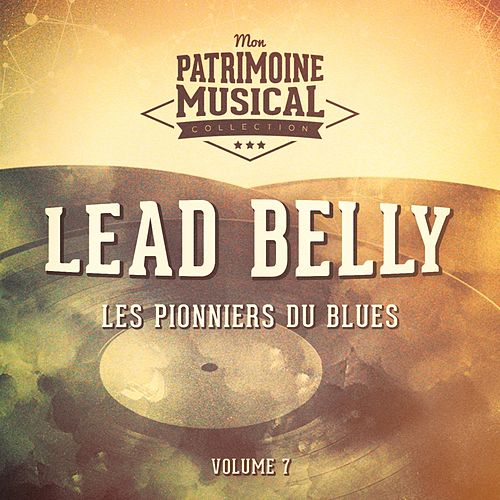 Les pionniers du Blues, Vol. 7 : Lead Belly by Lead Belly