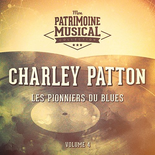 Les pionniers du Blues, Vol. 4 : Charley Patton, 1891-1934 by Charley Patton