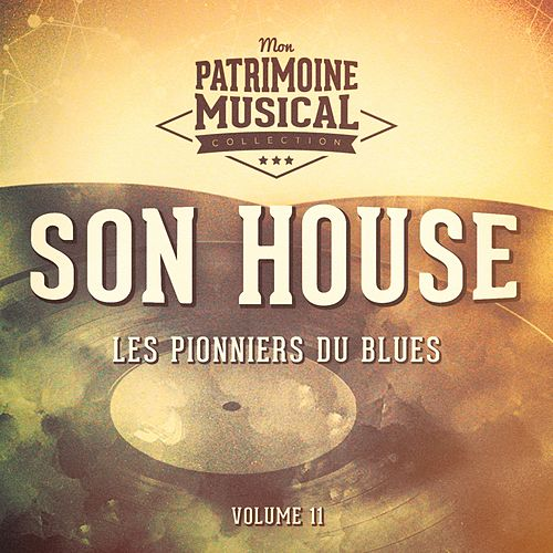 Les Pionniers Du Blues, Vol. 11: Son House de Son House